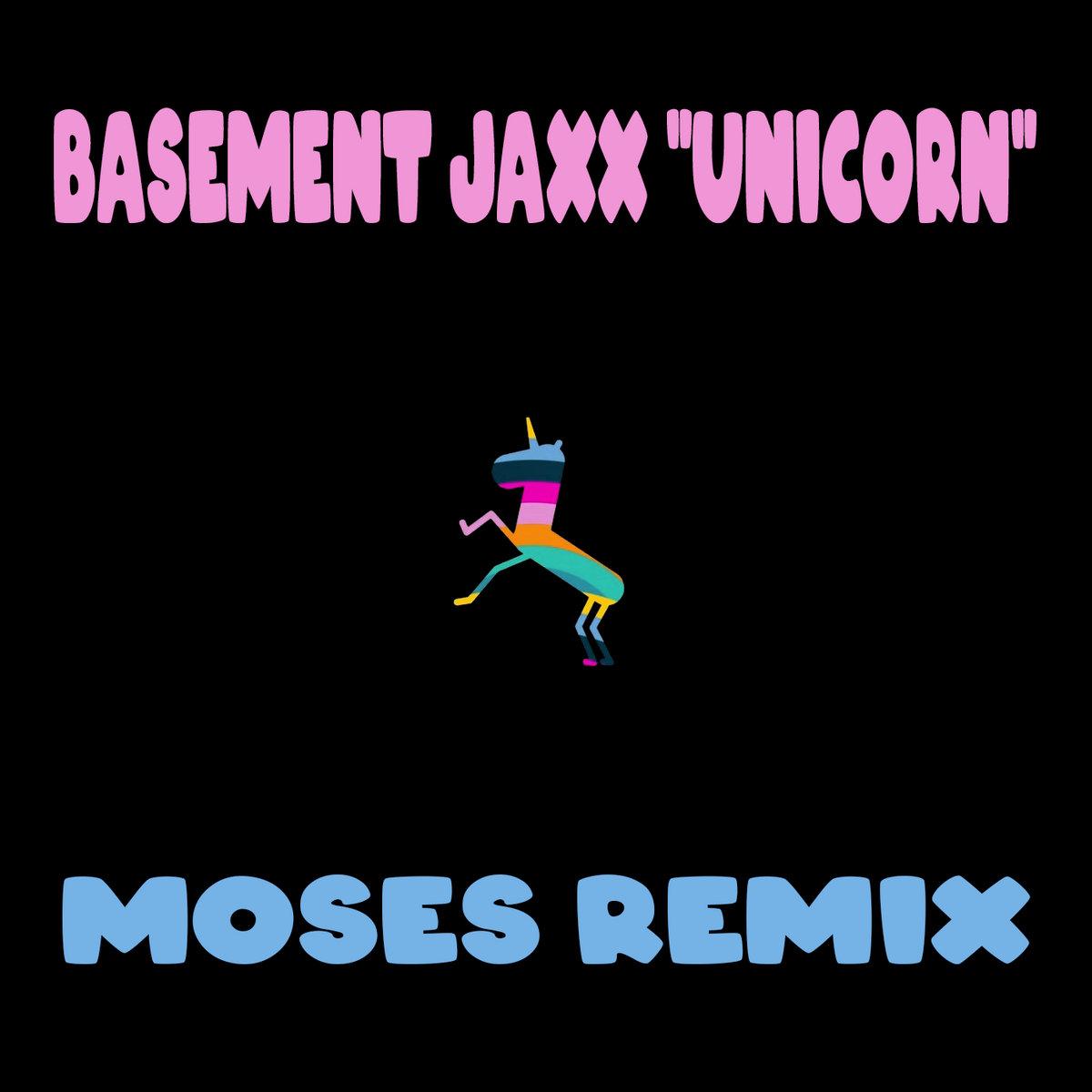 Basement Jaxx - Unicorn (Moses Remix)